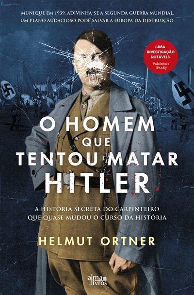 O Homem que Tentou Matar Hitler